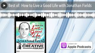 Best of: How to Live a Good Life with Jonathan Fields
