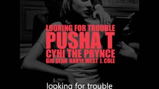 LOOKING FOR TROUBLE - (Lyrics) KANYE WEST J.COLE PUSHA T CYHI THE PRYNCE BIG SEAN GOOD FRIDAY