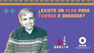 John y Sabina -  ¿Existe un plan para tumbar a Obrador? (Rafael Barajas
