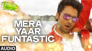 'Mera Yaar Funtastic'  - Song Audio - Welcome 2 Karachi