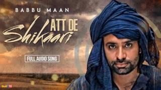 Babbu Maan  Att De Shikaari  Full Audio  Latest Punjabi Songs Collections