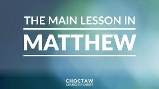 The Main Lesson in Matthew