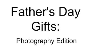 Fathers Day Gift Ideas (Photographer Edition)