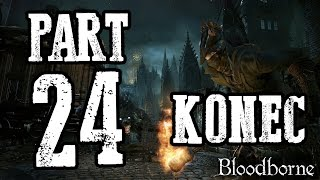 Bloodborne | KONEC | Agraelus | CZ Lets Play / Gameplay [720p30] [PS4]