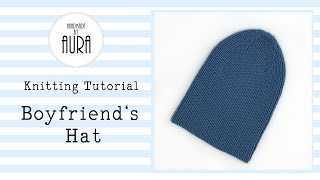 Boyfriend's Hat / Knitting Tutorial