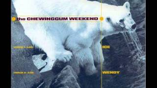 the chewinggum weekend - WENDY