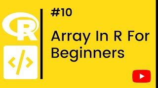 R Tutorial - 10 - Array In R For Beginners [10/13]