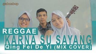 Karna Su Sayang + Qing Fei De Yi (Ost. METEOR GARDEN) VERSI REGGAE Mix Cover.