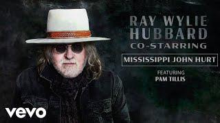 Ray Wylie Hubbard Mississippi John Hurt