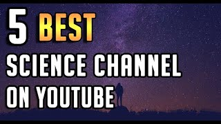 Top 5 Science🔭 Channels on YouTube