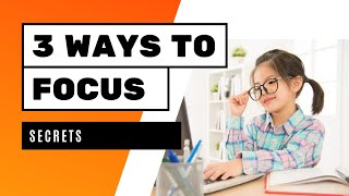3 Ways to Teach Focus to your child