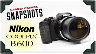 Cameta Camera SNAPSHOTS - Nikon Coolpix B600