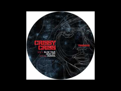 Crissy Criss - Blow Your Head Off (Original Mix)