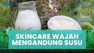 Apakah Produk Kecantikan yang Mengandung Susu Menyebabkan Kulit Berminyak ?