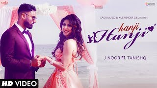 Hanji Hanji | J Noor Ft.Tanishq | Mista Baaz | New Punjabi Song 2017 | Saga Music