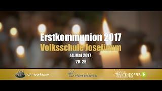 Erstkommunion Volksschule Josefinum 2017   2B  2E   So. 14. Mai