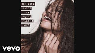 Ciara   Dance Like We're Making Love (Audio)