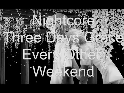 Nightcore-Every Other Weekend (Three Days Grace)