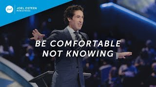 Be Comfortable Not Knowing | Joel Osteen