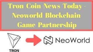 Tron Coin News Today - Neoworld Blockchain Game Partnership