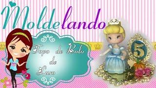 Topo de Bolo da Cinderela - Luxo - MOLDElando - Bia Cravol