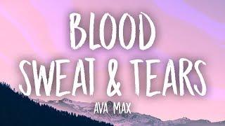 Ava Max   Blood, Sweat & Tears (Lyrics)