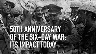 50th Anniversary of the Six-Day War: Its Impact Today