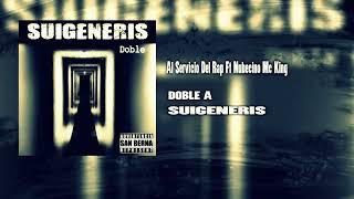 DOBLE A / AL SERVICIO DEL RAP FT. NUBECINO MC KING / SUIGENERIS