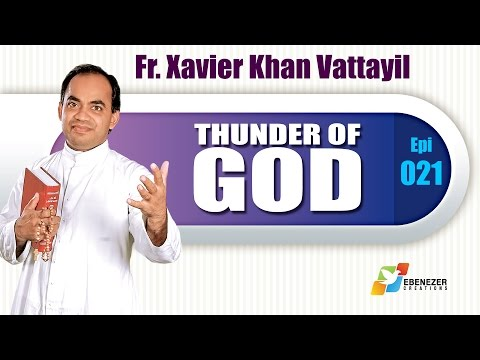 Thunder of God | Fr. Xavier Khan Vattayil | Episode 21