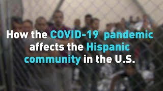 How the COVID-19 pandemic affects the Hispanic community in the U.S.