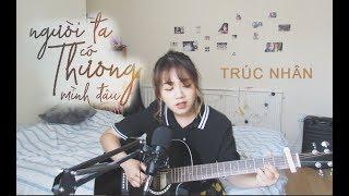 NGƯỜI TA CÓ THƯƠNG MÌNH ĐÂU (TRÚC NHÂN) - Hannah Hoang cover #NTCTMD
