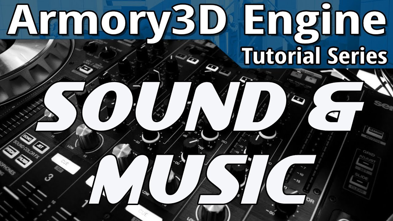 Sound & Music -- Armory3D Tutorial Series
