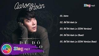Để Đó Anh Lo - Aaron Hoàn (Single)