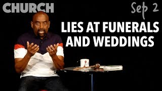 Lies at Funerals — and Weddings... (Church, Sep 2)