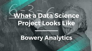What a Typical Data Science Project Looks Like by Bowery Analytics