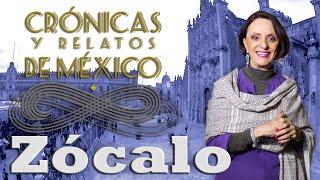Crónicas y relatos de México - Zócalo, Centro Histórico
