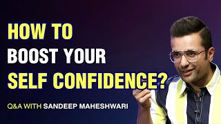 How to Boost Your Self Confidence? Q&A #9 With Sandeep Maheshwari