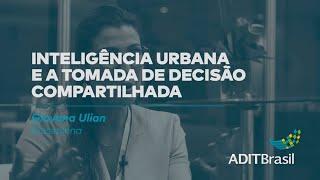 Inteligência Urbana e a tomada de decisão compartilhada - Giovana Ulian