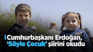 Cumhurbaşkanı Erdoğan, Söyle Çocuk şiirini okudu