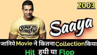 John Abraham SAAYA 2003 Bollywood Movie Lifetime WorldWide Box Office Collection