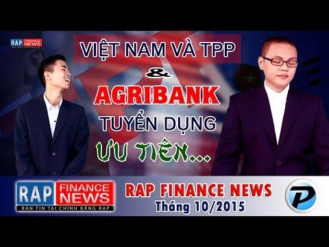 Rap Finance News 10 - Việt Nam và TPP | Agribank tuyển dụng ưu tiên 'con cháu'