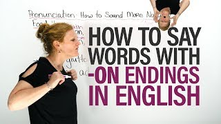 PRONUNCIATION of EnglishWords with an -ON Ending