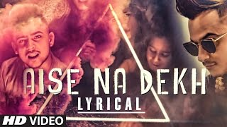 FAN VIDEO: Aise Na Dekh with Millind Gaba | Lyric Video 2017 | T-Series