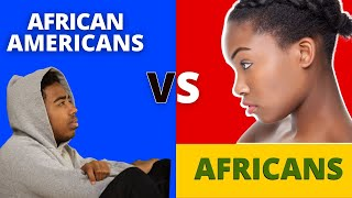 African AMERICANS & AFRICANS are NOT one?