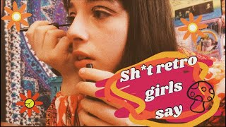 Sh*t 60s/70s girls say🌻✨