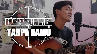 Download lagu Early Summer Tanpa Kamu Zulian Ramadhan Mp3