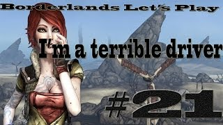 I'm a terrible driver - Borderlands Let's Play Episode 21