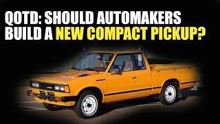 QOTD: Should Automakers Build A New Compact Pickup?
