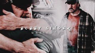 Bobby Singer | Unsteady