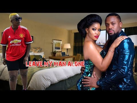 LEAVE MY MAN ALONE - LATEST NIGERIAN MOVIES AFRICAN NOLLYWOOD MOVIES | 2018